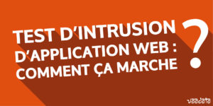 Test d'intrusion d'application web : comment ça marche