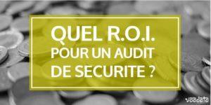Quel ROI pour un audit de sécurité