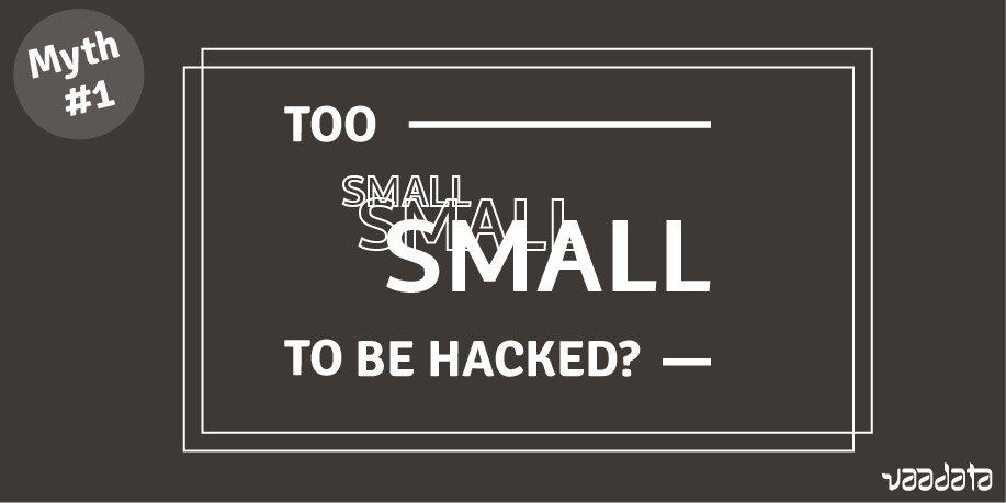 Myth 1 We're too small to be hacked