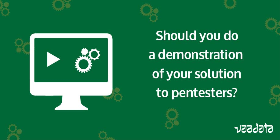 Should you do a demonstration of your solution to pentesters