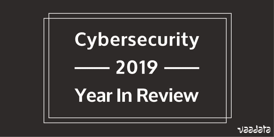 Cybersecurity 2019 Year in Review