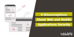 9 Misconceptions about Web and Mobile Applications Security