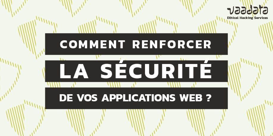 Comment renforcer la sécurité de vos applications web