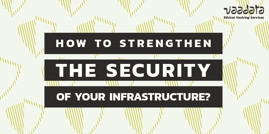 How to Strengthen the Security of Your Network Infrastructure to counter the Most Common Attacks?